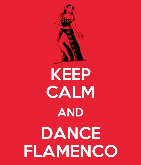 KEEP CALM AND DANCE FLAMENCO