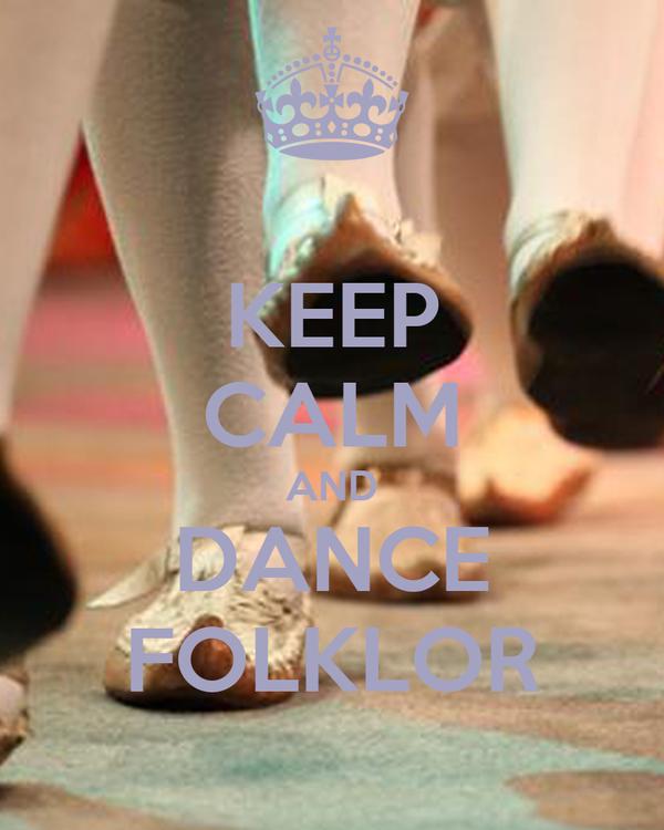 KEEP CALM AND DANCE FOLKLOR