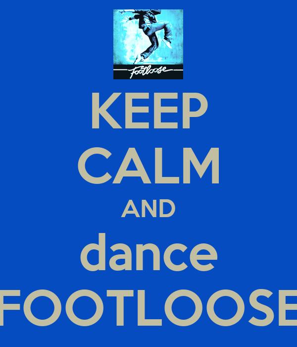 KEEP CALM AND dance FOOTLOOSE