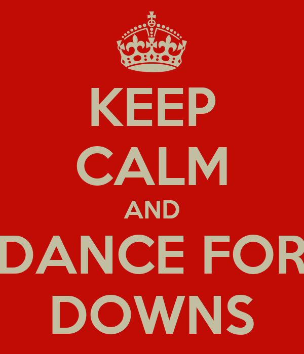 KEEP CALM AND DANCE FOR DOWNS
