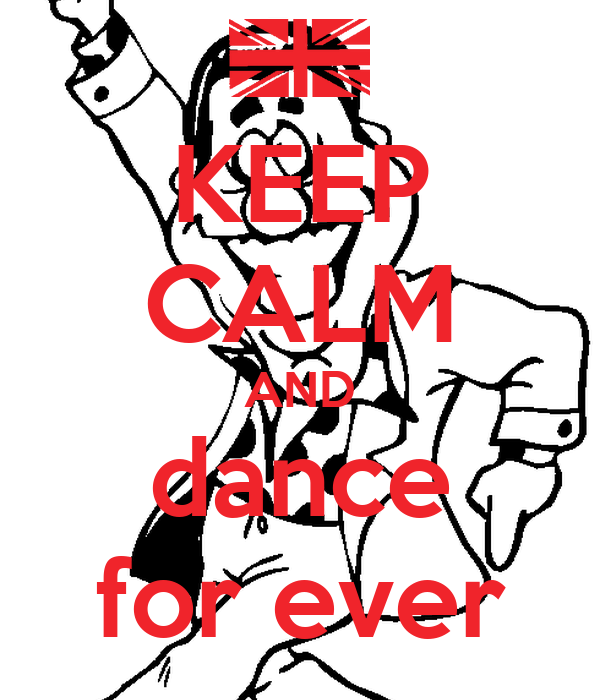 KEEP CALM AND dance for ever