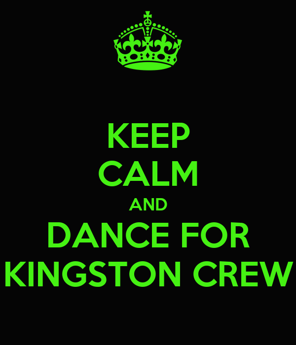 KEEP CALM AND DANCE FOR KINGSTON CREW