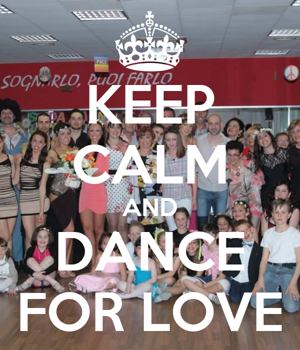 KEEP CALM AND DANCE FOR LOVE