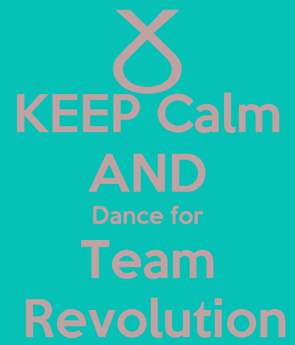 KEEP Calm AND Dance for Team  Revolution