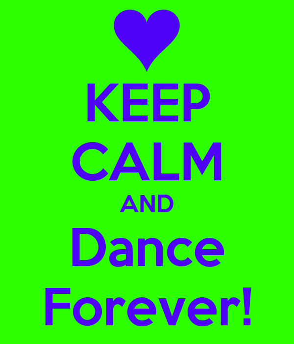 KEEP CALM AND Dance Forever!