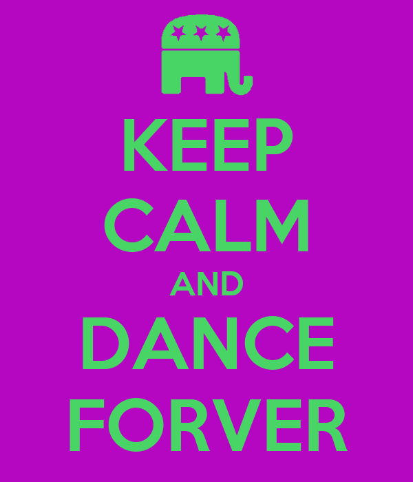 KEEP CALM AND DANCE FORVER