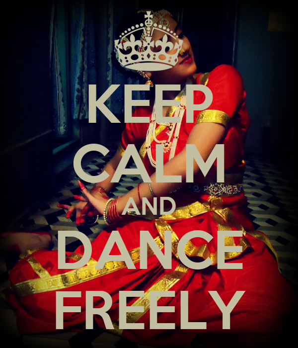 KEEP CALM AND DANCE FREELY