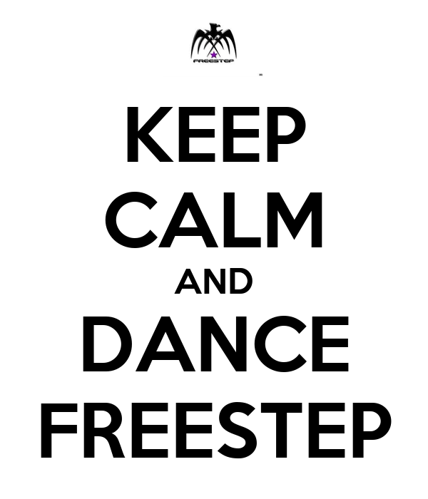 KEEP CALM AND DANCE FREESTEP