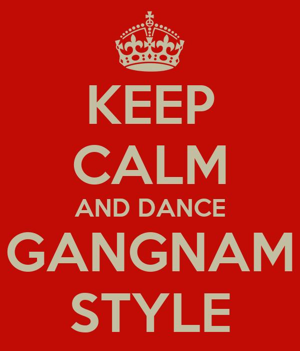 KEEP CALM AND DANCE GANGNAM STYLE