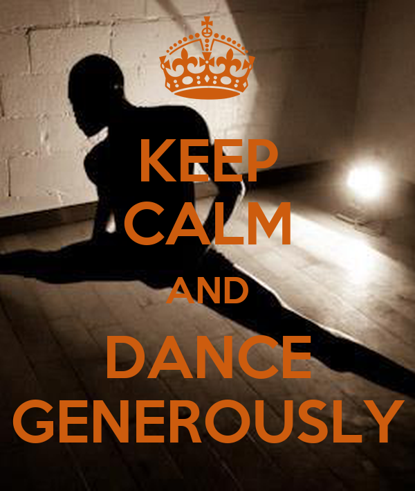 KEEP CALM AND DANCE GENEROUSLY