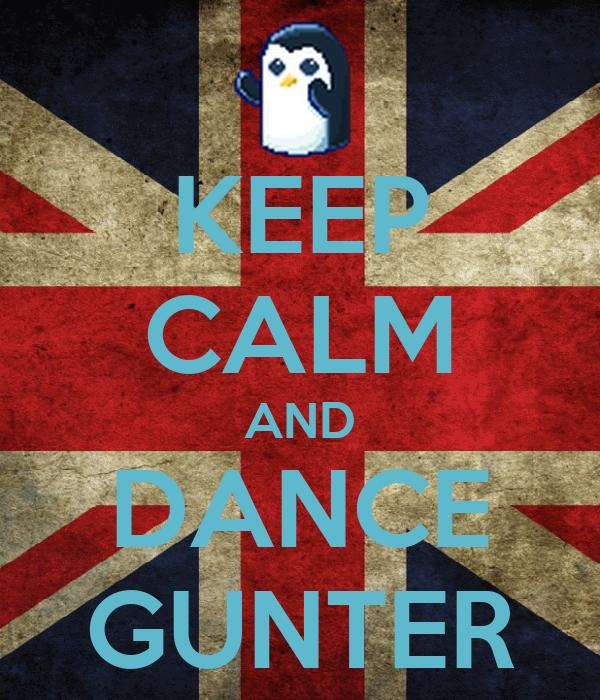 KEEP CALM AND DANCE GUNTER