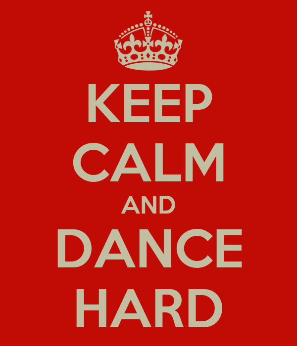 KEEP CALM AND DANCE HARD