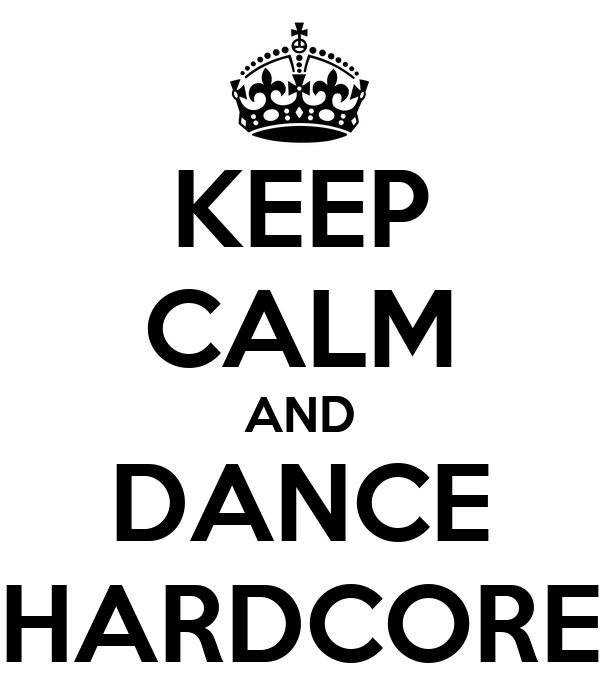 KEEP CALM AND DANCE HARDCORE
