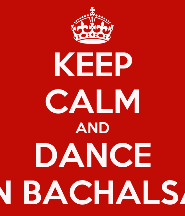 KEEP CALM AND DANCE IN BACHALSA