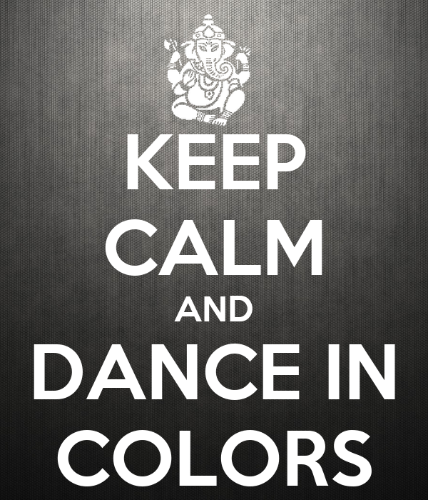 KEEP CALM AND DANCE IN COLORS
