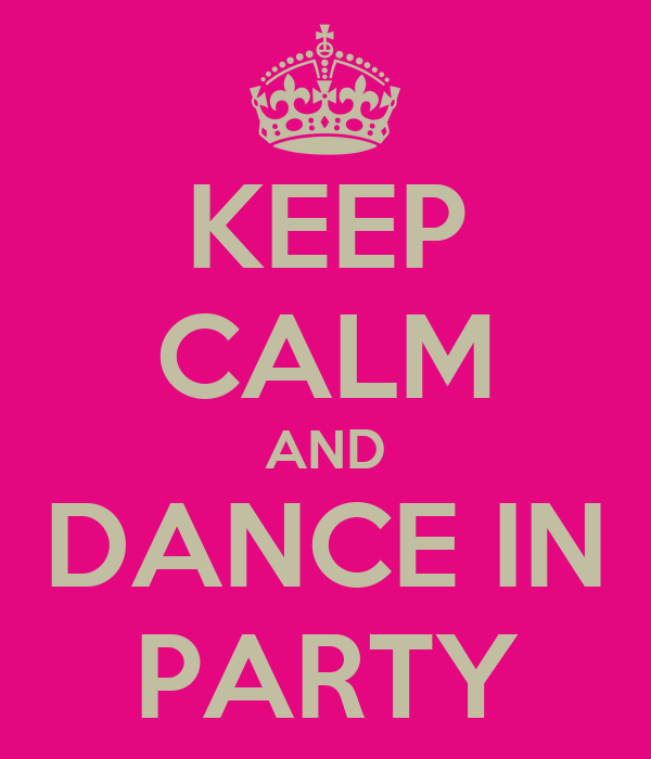 KEEP CALM AND DANCE IN PARTY