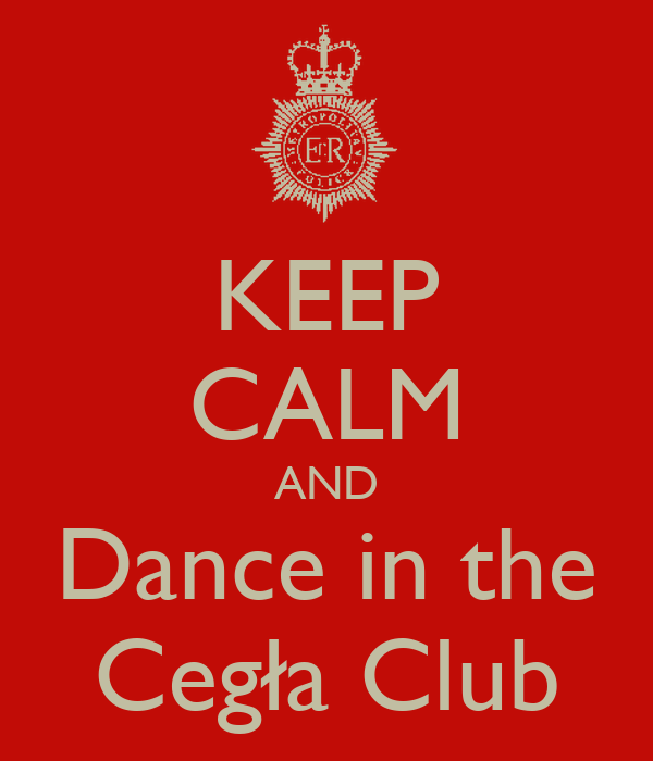 KEEP CALM AND Dance in the Cegła Club