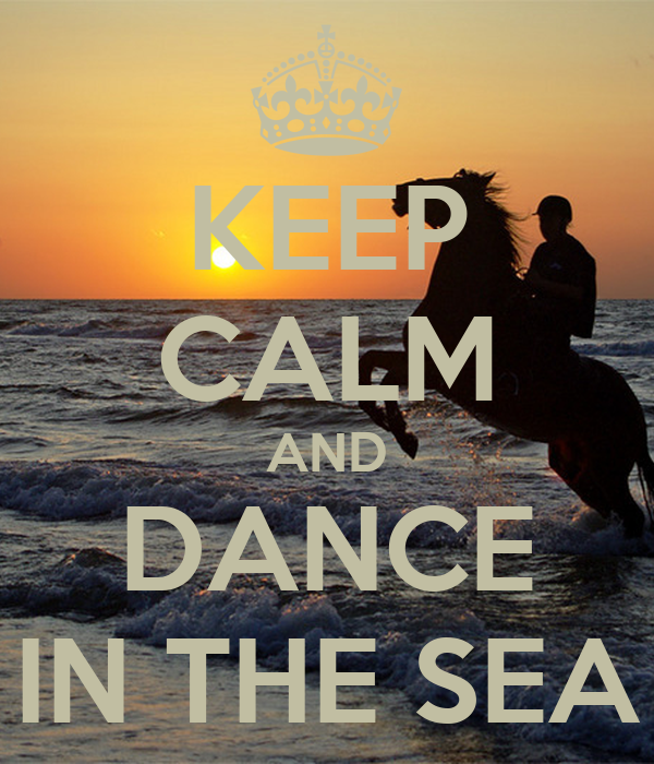 KEEP CALM AND DANCE IN THE SEA