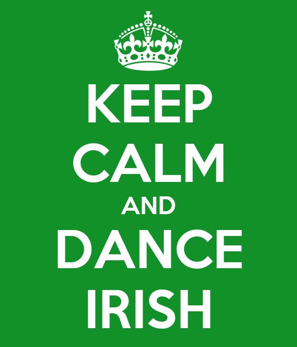 KEEP CALM AND DANCE IRISH