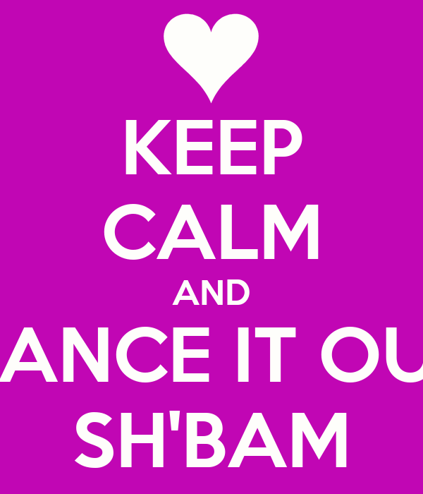 KEEP CALM AND DANCE IT OUT SH'BAM