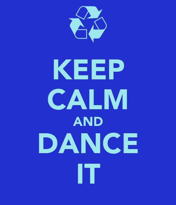 KEEP CALM AND DANCE IT