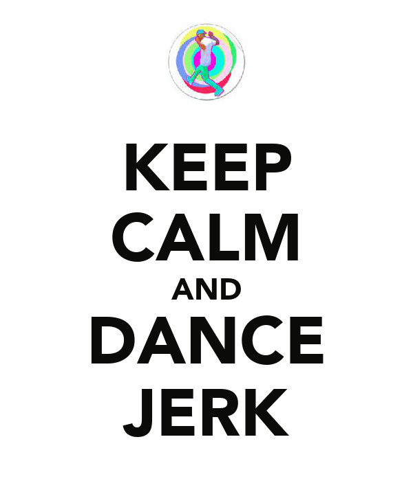 KEEP CALM AND DANCE JERK