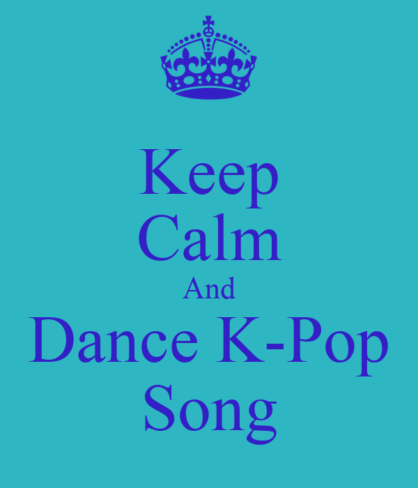 Keep Calm And Dance K-Pop Song