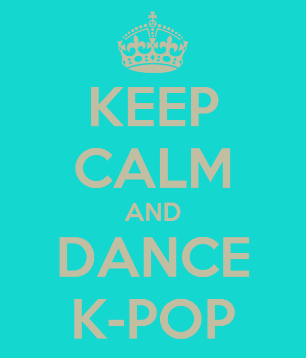 KEEP CALM AND DANCE K-POP