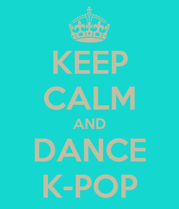 KEEP CALM AND DANCE K-POP