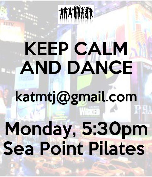 KEEP CALM AND DANCE katmtj@gmail.com Monday, 5:30pm Sea Point Pilates