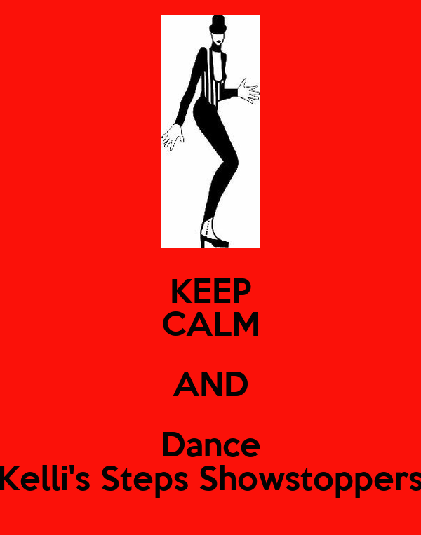 KEEP CALM AND Dance Kelli's Steps Showstoppers