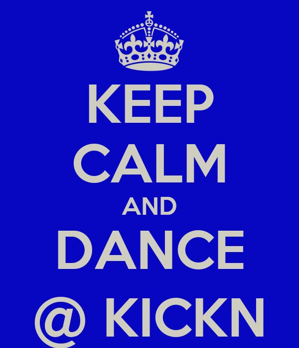 KEEP CALM AND DANCE @ KICKN
