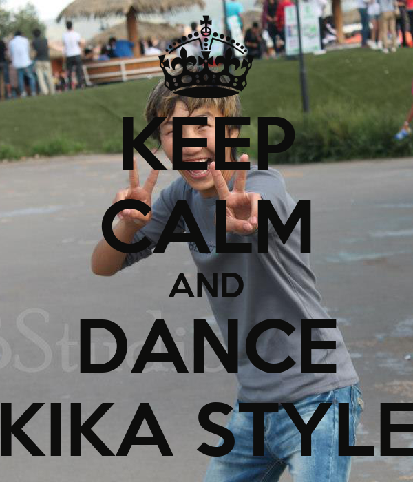 KEEP CALM AND DANCE KIKA STYLE
