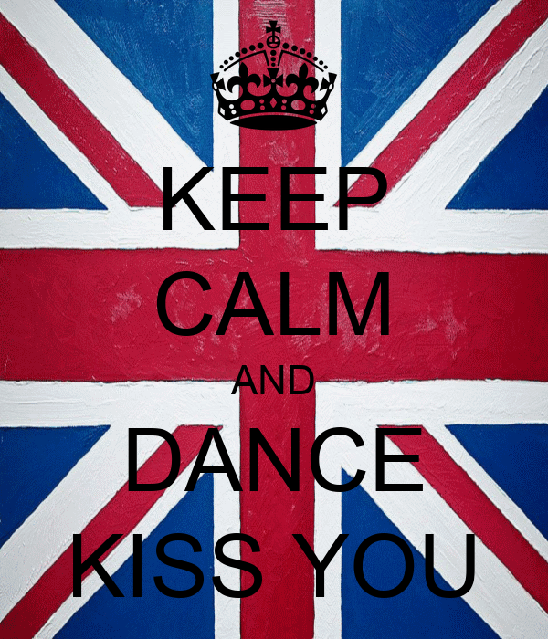 KEEP CALM AND DANCE KISS YOU