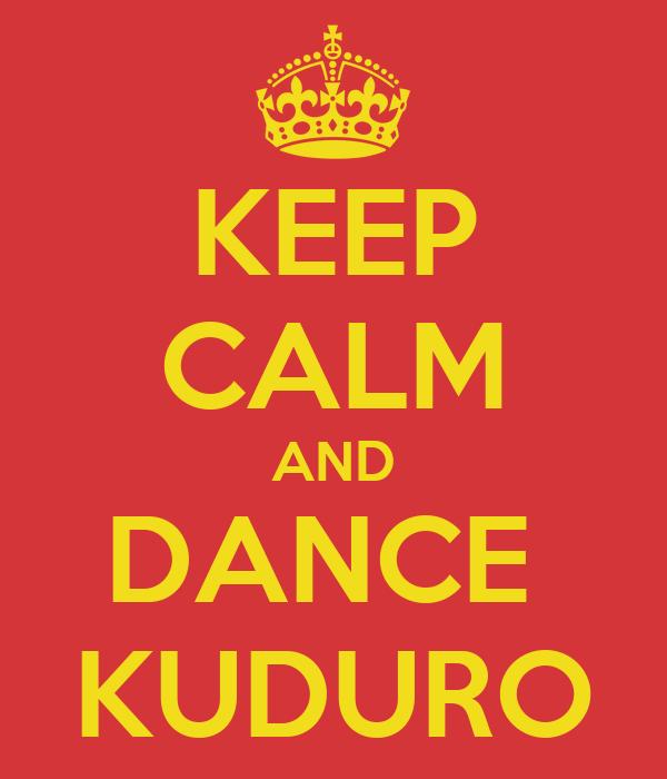 KEEP CALM AND DANCE  KUDURO