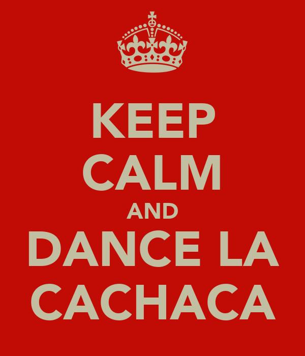 KEEP CALM AND DANCE LA CACHACA