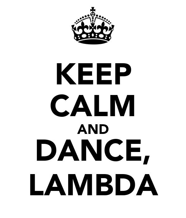 KEEP CALM AND DANCE, LAMBDA