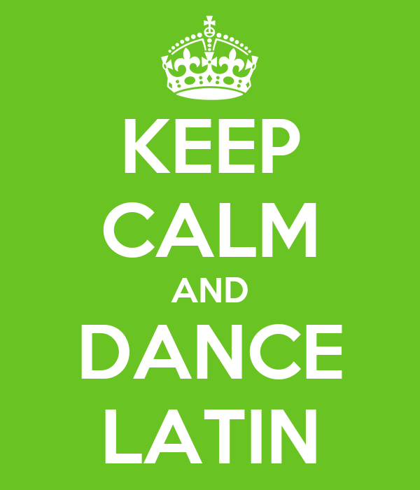 KEEP CALM AND DANCE LATIN
