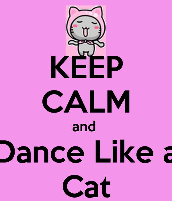 KEEP CALM and  Dance Like a Cat