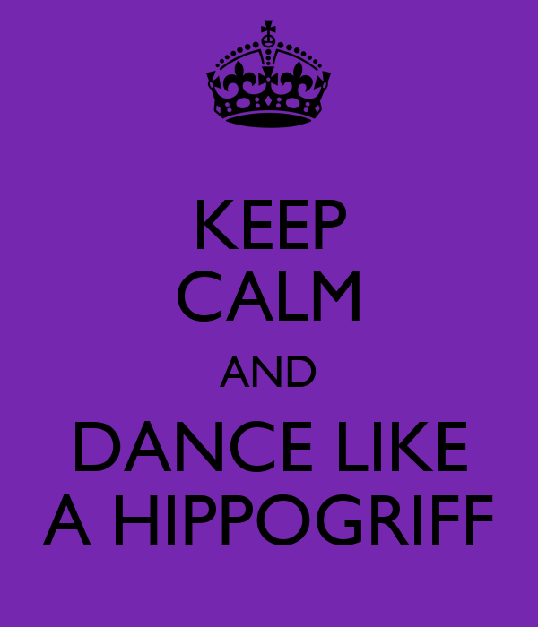 KEEP CALM AND DANCE LIKE A HIPPOGRIFF