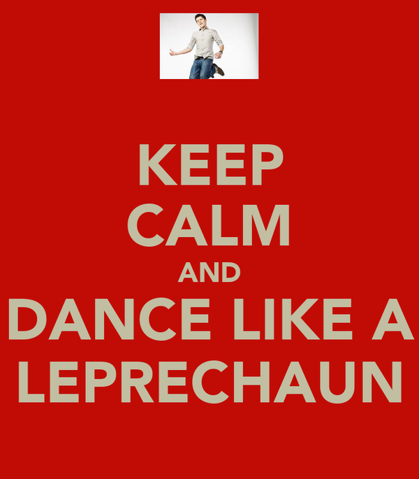KEEP CALM AND DANCE LIKE A LEPRECHAUN