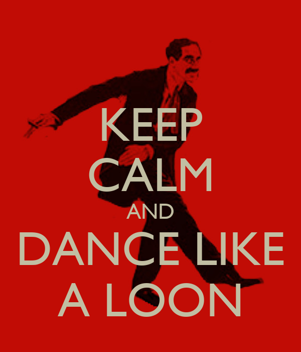 KEEP CALM AND DANCE LIKE A LOON