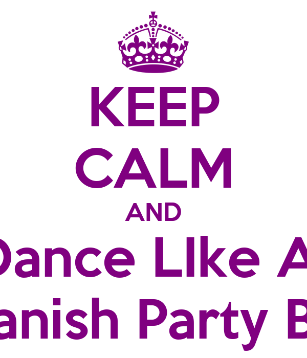 KEEP CALM AND Dance LIke A  Spanish Party Boy