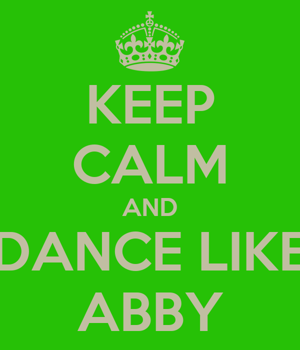KEEP CALM AND DANCE LIKE ABBY