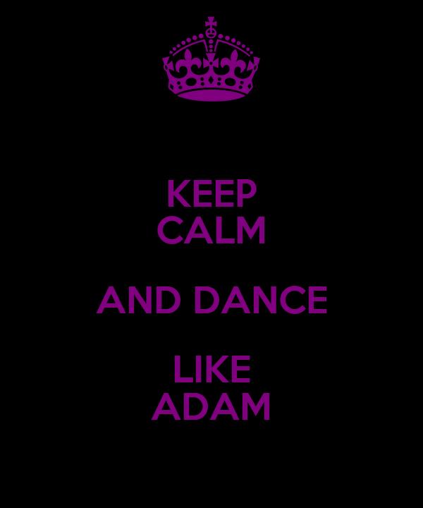 KEEP CALM AND DANCE LIKE ADAM