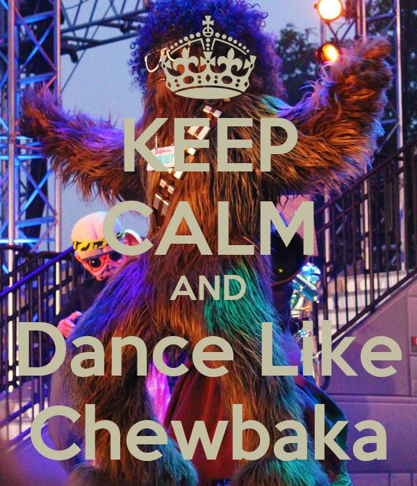 KEEP CALM AND Dance Like Chewbaka