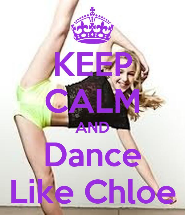 KEEP CALM AND Dance Like Chloe