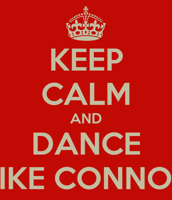 KEEP CALM AND DANCE LIKE CONNOR