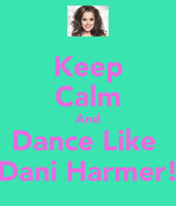 Keep Calm And Dance Like  Dani Harmer!