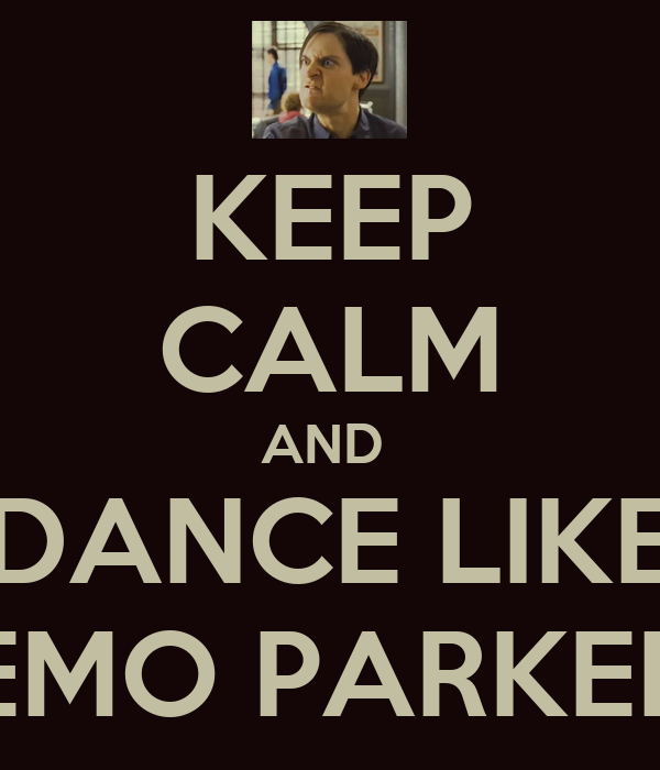 KEEP CALM AND  DANCE LIKE EMO PARKER